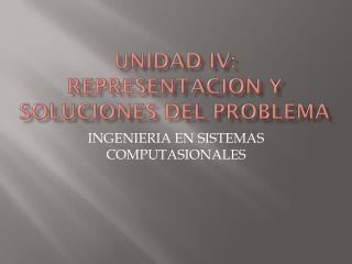 UNIDAD IV: REPRESENTACION Y SOLUCIONES DEL PROBLEMA