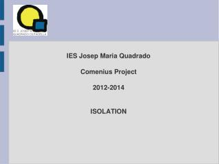IES Josep Maria Quadrado  Comenius Project 2012-2014 ISOLATION