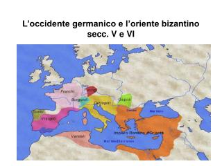 L�occidente germanico e l�oriente bizantino secc. V e VI