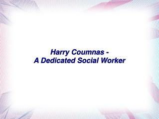 Harry Coumnas � A Dedicated Social Worker