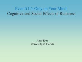 Even It It's Only on Your Mind:  Cognitive and Social Effects of Rudeness