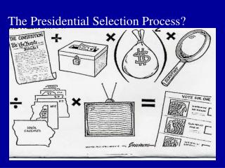 The Presidential Selection Process?