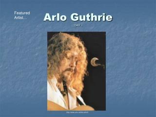 Arlo Guthrie 1947 -