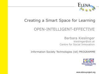 OPEN-INTELLIGENT-EFFECTIVE Barbara Kieslinger kieslinger@zsi.at Centre for Social Innovation