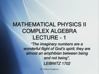 MATHEMATICAL PHYSICS II COMPLEX ALGEBRA LECTURE - 1