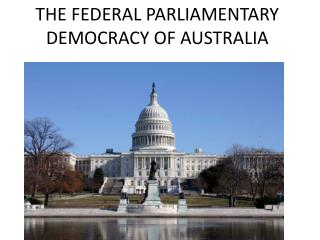 THE FEDERAL PARLIAMENTARY DEMOCRACY OF AUSTRALIA