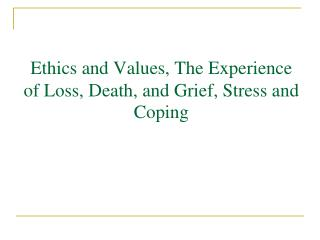 Ethics and Values, The Experience of Loss, Death, and Grief, Stress and Coping