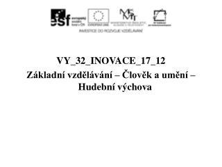 VY_32_INOVACE_17_12 Základní vzdělávání – Člověk a umění – Hudební výchova