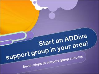 Start an ADDiva support group in your area!