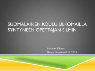 Suomalainen koulu ulkomailla syntyneen opettajan  silmin