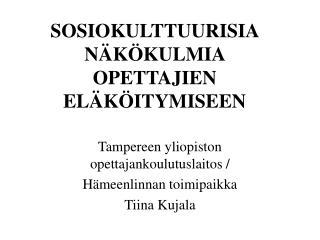 SOSIOKULTTUURISIA NÄKÖKULMIA OPETTAJIEN ELÄKÖITYMISEEN