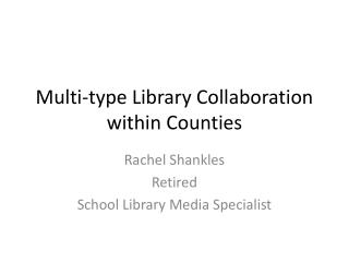 Multi-type Library Collaboration within Counties