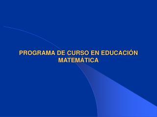 PROGRAMA DE CURSO EN EDUCACIÓN MATEMÁTICA