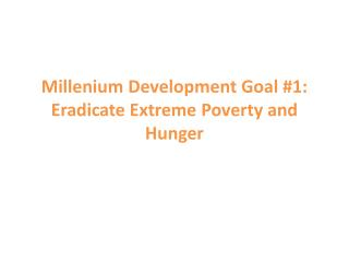 Millenium  Development Goal #1: Eradicate Extreme Poverty and Hunger