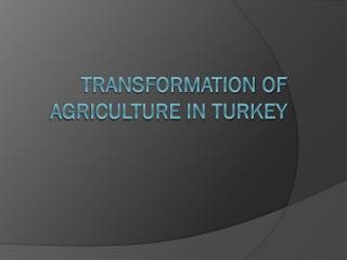 TRANSFORMATION OF AGRICULTURE IN TURKEY