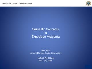 Semantic Concepts in Expedition Metadata Bob Arko Lamont-Doherty Earth Observatory OOSSI Workshop