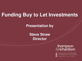 Funding Buy to Let Investments Presentation by Steve Straw Director