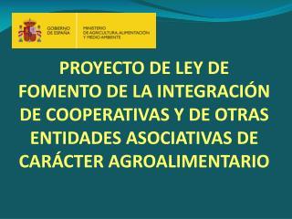 IMPORTANCIA DEL COOPERATIVISMO AGROALIMENTARIO OPORTUNIDAD DE INTEGRACIÓN OBJETO Y FINES DE LA LEY