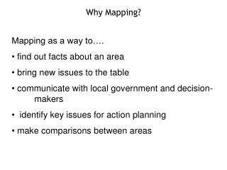 Mapping as a way to….   find out facts about an area  bring new issues to the table