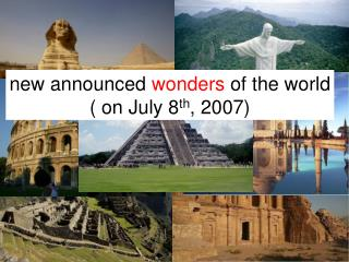 new announced  wonders  of the world ( on July 8 th , 2007)