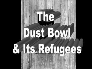 The  Dust Bowl & Its Refugees