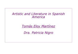 Artistic and Literature in Spanish America Tomás Eloy Martínez Dra. Patricia Nigro