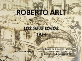 ROBERTO ARLT LOS SIETE LOCOS 1929