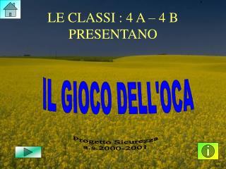 LE CLASSI : 4 A – 4 B PRESENTANO