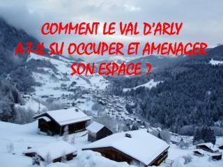 COMMENT LE VAL D'ARLY A-T-IL SU OCCUPER ET AMENAGER SON ESPACE ?
