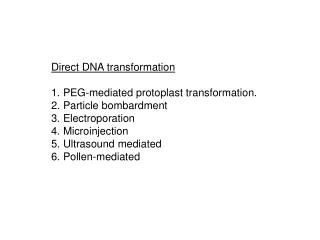 Direct DNA transformation PEG-mediated protoplast transformation. Particle bombardment