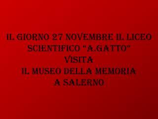 """Il Giorno 27 Novembre il Liceo Scientifico """" A.Gatto """" visita il Museo della Memoria  a Salerno"""