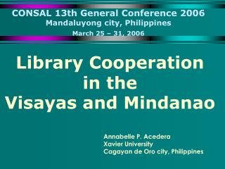 CONSAL 13th General Conference 2006 Mandaluyong city, Philippines  March 25 – 31, 2006