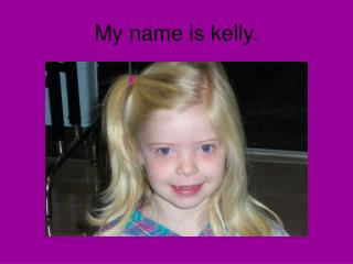 My name is kelly.