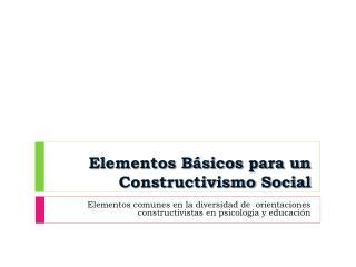 Elementos Básicos para un Constructivismo Social