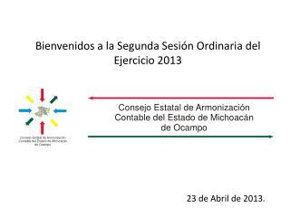 Bienvenidos a la  Segunda Sesión Ordinaria del Ejercicio 2013