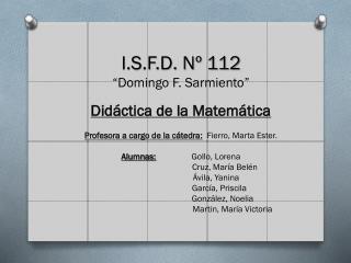 """I.S.F.D. Nº 112 """"Domingo F. Sarmiento"""" Didáctica de la Matemática"""