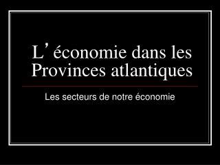 L ' économie dans les Provinces atlantiques