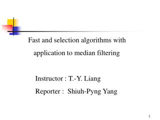 Fast and selection algorithms with     application to median filtering
