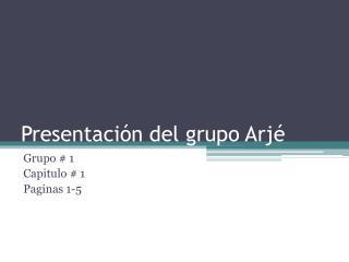 Presentación del grupo  Arjé