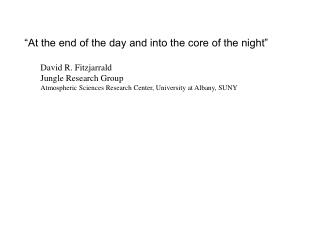 """""""At the end of the day and into the core of the night"""" David R. Fitzjarrald"""