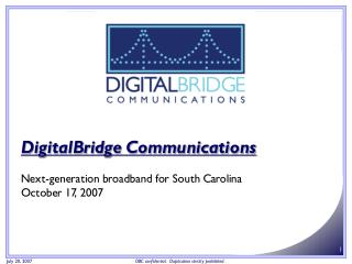 DigitalBridge Communications Next-generation broadband for South Carolina October 17, 2007