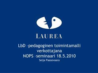 LbD –pedagoginen toimintamalli verkottajana NOPS –seminaari 18.5.2010