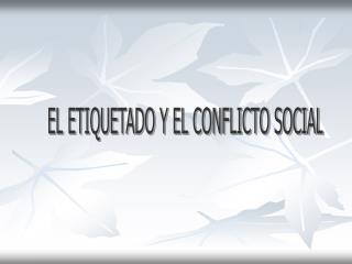 EL ETIQUETADO Y EL CONFLICTO SOCIAL