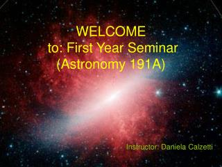 WELCOME   to: First Year Seminar (Astronomy 191A)