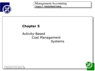 Chapter 5 Activity-Based 	Cost Management  			Systems
