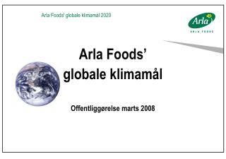Arla Foods' globale klimamål Offentliggørelse marts 2008