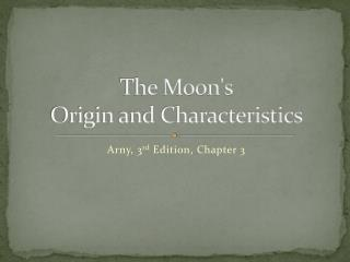 The  Moon's Origin and Characteristics