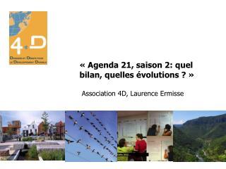 «Agenda 21, saison 2: quel bilan, quelles évolutions ?»   Association 4D, Laurence Ermisse