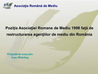 Poziţia Asociaţiei Romane de Mediu 1998 faţă de restructurarea agenţiilor de mediu din România
