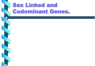 Sex Linked and Codominant Genes.